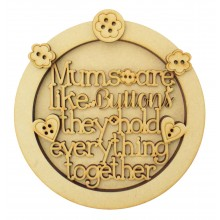 Laser Cut 3D 'Mums are like buttons. They hold everything together' Circle Shape Sign