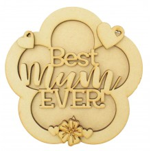 Laser Cut 'Best Mum Ever' 3D Flower Shape Sign