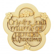Laser Cut 'Only the best Mums get promoted to Grandma' 3D Flower Shape Sign