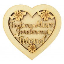 Laser Cut 'First my mum. Forever my friend' 3D Heart Shape Sign