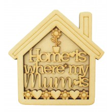 Laser Cut 'Home is where my mum is' 3D House Shape Sign