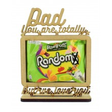 6mm 'Dad You are totally Random but we love you' Rowntrees Randoms Sweets Holder on a Stand