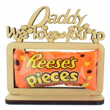 6mm 'Daddy we love you to pieces' Reeses Pieces Chocolates Holder on a Stand