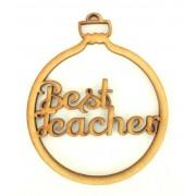 Laser Cut 'Best Teacher' Christmas Bauble