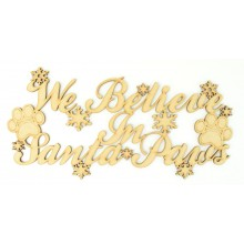Laser cut 'We Believe in Santa Paws' Quote Sign