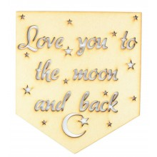 Laser Cut 'Love you to the moon and back' Banner Quote Sign