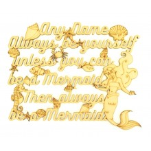 Laser Cut Personalised 'Always be yourself, unless you can be a Mermaid, then always be a Mermaid' Quote Sign