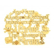 Laser Cut Personalised 'Always be yourself, unless you can be a Pirate, then always be a Pirate' Quote Sign