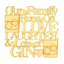 Laser Cut 'Our Family Runs On Love, Laughter & Lots of GIN' Quote Sign