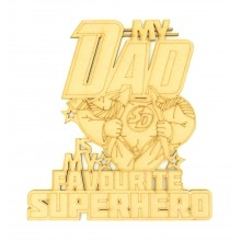 Laser Cut 'My Dad is my Favourite Superhero' Sign