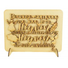 Laser Cut 'Because someone we love is in Heaven. There's a little bit of Heaven at our wedding' Wedding Sign on a Plaque & Stands