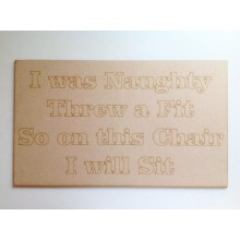 Laser Cut Naughty Chair Panel - 'I was Naughty, threw a fit, so on this chair I will sit'