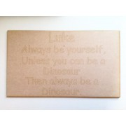 Laser Cut Personalised Chair Panel - 'Always Be Yourself, Unless You Can Be A...'